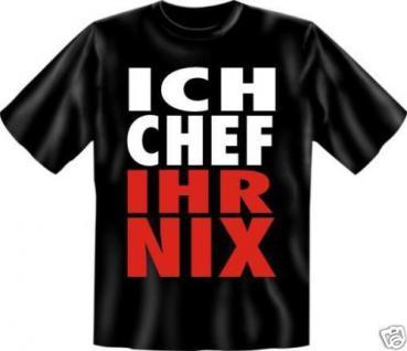 geil bedruckte Fun T-Shirts Shirt - Ich Chef Ihr Nix - Geburtstag Spass Geschenk