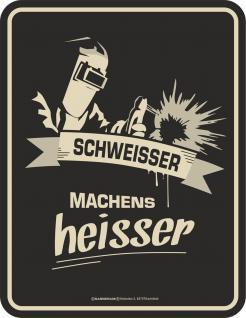 Fun Schild - Schweisser machens heisser Blechschild