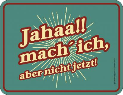 Fun Schild - Jahaa , aber nicht jetzt Blechschild - Vorschau