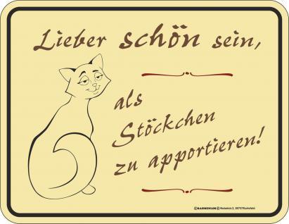 Fun Schild - Katze lieber schön sein Blechschild