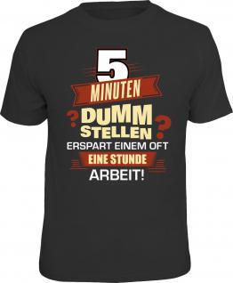 Fun T-Shirt 5 Minuten dumm stellen statt 1h Arbeit Shirt Geschenk geil bedruckt
