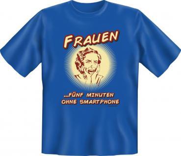 Fun T-Shirt Frauen 5 min ohne Smartphone Geburtstag Geschenk Shirt geil bedruckt