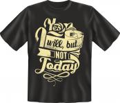 Fun T-Shirt - I will not today