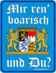 Bayern Blechschilder - Mir ren' boarisch