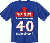 Geburtstag T-Shirt - So gut mit 40