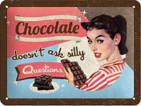 Fifties - Chocolate doesn't ask silly questions Blechschild