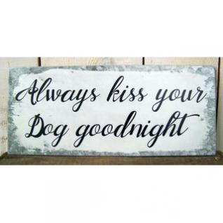 Dekoschild Always kiss your dog...