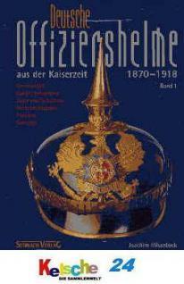 Deutsche Offiziershelme a.d Kaiserzeit Bd. 1 1870-1