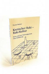 Kretischer Raki - Raki-Kultur. Kreta und sein Nationalgetränk. Eine Einführung
