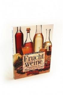 Fruchtweine: Produktion in Haushalt und Gewerbe. Das Buch zur Obstweinhestellung