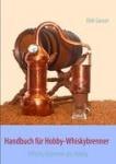Handbuch für Hobby-Whiskybrenner: legal Whisky brennen als Hobby
