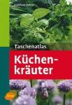 Küchenkräuter Taschenatlas: über 130 Küchenkräuter und Gewürze im Porträt