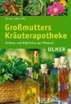 Großmutters Kräuterapotheke: Schönes und Nützliches aus Pflanzen