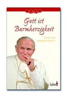 Gott ist Barmherzigkeit, Worte von Johannes Paul II.
