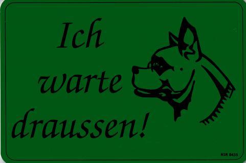 Hinweis- Schild - HUND - ICH WARTE DRAUSSEN ! - Gr. 25 X 17 cm - 308435 - Tiere Hund