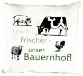 """(TW051-053) Kissen mit Aufdruck """" Frisch, Frischer, Unser Bauernhof"""""""