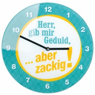 Trendige Glas-Uhr, Herr gib mir Geduld, aber zackig, 30 cm