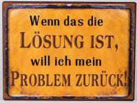 Blechschild mit Aufschrift: Wenn das die LÖSUNG ist..., 35 x 26 cm