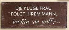 GILDE Blechschild mit Aufschrift, die kluge Frau, braun, 30 x 12, 5 cm