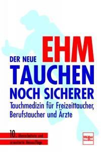 Der neue Ehm - Tauchen noch sicherer - Tauchmedizin für Freizeittaucher, Berufstaucher und Ärzte