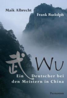 Wu - ein Deutscher bei den Meistern in China