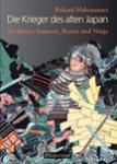 Die Krieger des alten Japan - Berühmte Samurai, Ronin und Ninja