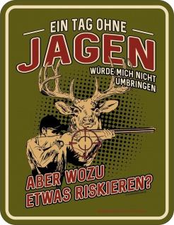 Männer Fun Schild - Ein Tag ohne Jagen - Jäger Blechschild bedruckt Geschenk