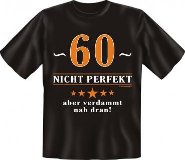 T-Shirt 60 nicht perfekt , nah dran Fun Shirts Geburtstag Geschenk geil bedruckt