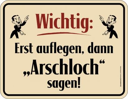 Fun Schild - Erst auflegen, dann Arschloch sagen - Blechschild bedruckt Geschenk