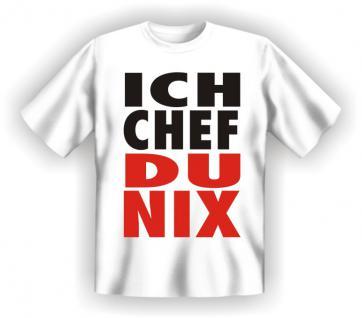 T-Shirt - Ich Chef Du Nix