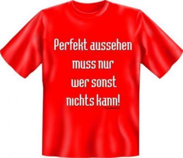 geil bedrucktes Fun T-Shirt Shirts - Nur perfekt aussehen - Geburtstag Geschenk