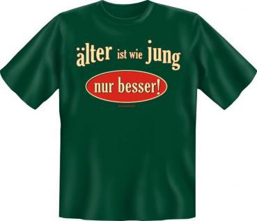 Geburtstag T-Shirt - Älter ist wie jung , nur besser