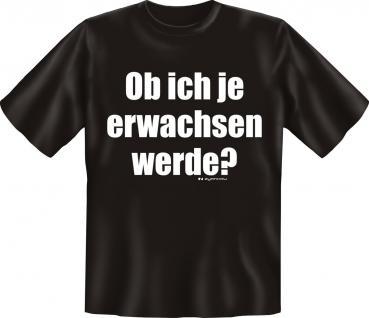 Geburtstag T-Shirt - Ob ich je erwachsen werde