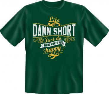 T-Shirt - Life is so damn short