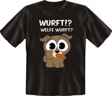 T-Shirt - Hund Wurft ? Welfe Wurft ? Geburtstag Fun Shirt Geschenk geil bedruckt