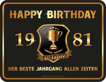 Geburtstag Sprüche Schilder - 40 Jahre Happy Birthday 1981 Geschenk Blechschild