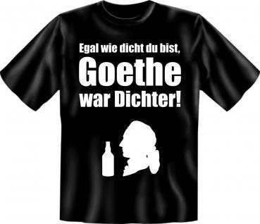 T-Shirt Goethe war Dichter als dicht Fun Shirt Geburtstag Geschenk geil bedruckt