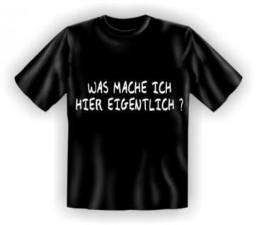 geil bedruckte Fun T-Shirts Shirt - Was eigentlich - Geburtstag Spass Geschenk
