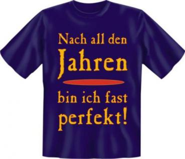 geil bedruckte Fun T-Shirts T Shirt - Fast Perfekt - Geburtstag Geschenk