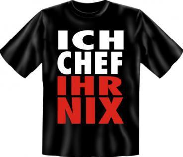 T-Shirt - Ich Chef Ihr Nix