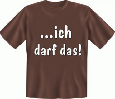 Fun T-Shirt - Ich darf das