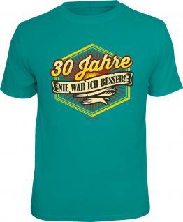 Geburtstag T-Shirt 30 Jahre - Nie war ich besser Shirt Geschenk geil bedruckt