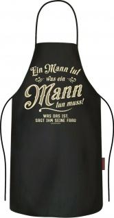 Männer Kochschürze - Was ein Mann tun muss - Party Schürze lustige Grillschürze