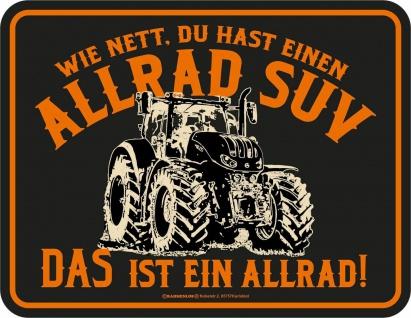 Traktor Schild - Das ist ein Allrad SUV - Alu Blechschild bedruckt Geschenk