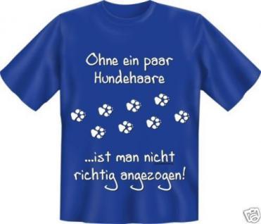 geil bedruckte Fun T-Shirts Shirt - Ohne Hundehaare - Geburtstag Geschenk Hund