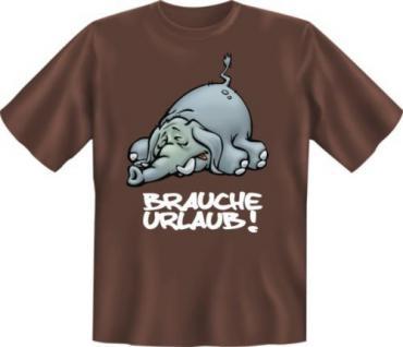 geil bedrucktes Fun T-Shirt Arbeit Shirts - Brauche Urlaub - Geburtstag Geschenk