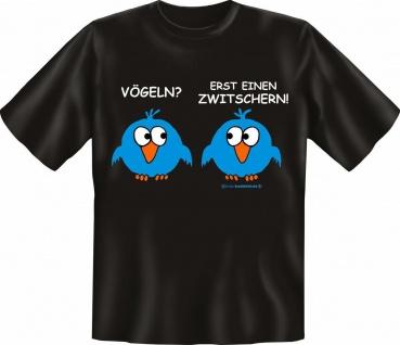T-Shirt - Vögeln ? Erst einen zwitschern - Fun Shirts Geschenk geil bedruckt
