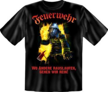 geil bedrucktes Fun T-Shirt Shirts - Feuerwehr geht rein - Geburtstag Geschenk