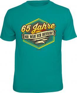 Geburtstag T-Shirt 65 Jahre - Nie war ich besser Shirt Geschenk geil bedruckt