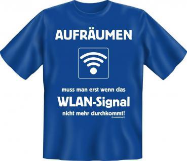 T-Shirt - Aufräumen ohne WLAN - Fun Shirts Geburtstag Geschenk geil bedruckt - Vorschau